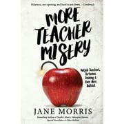 More Teacher Misery: Nutjob Teachers, Torturous Training, & Even More Bullshit (Paperback)