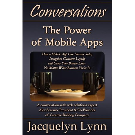 The Power of Mobile Apps: How a Mobile App Can Increase Sales, Strengthen Customer Loyalty and Grow Your Bottom Line—No Matter What Business You're In - (Best Loyalty Card App 2019)