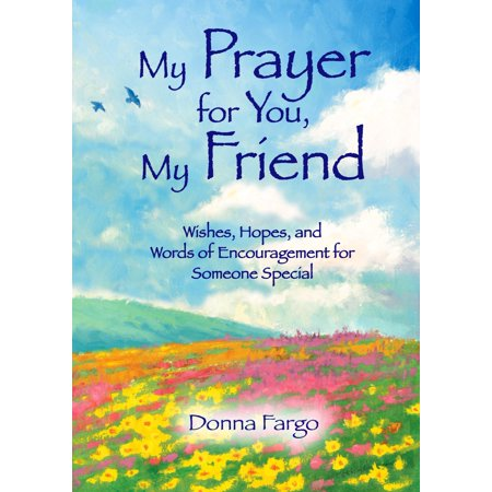 my prayer for you my friend wishes hopes and words of