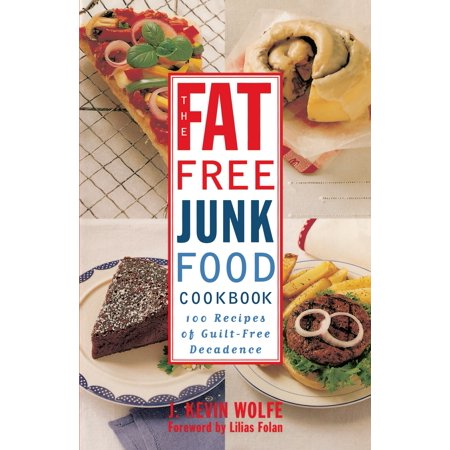 The fat free junk food cookbook 100 recipes of guilt free the fat free junk food cookbook 100 recipes of guilt free decadence forumfinder Gallery