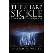 The Sharp Sickle : Text Book of Eschatology