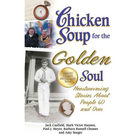 Chicken Soup for the Golden Soul: Heartwarming Stories About People 60 and over by