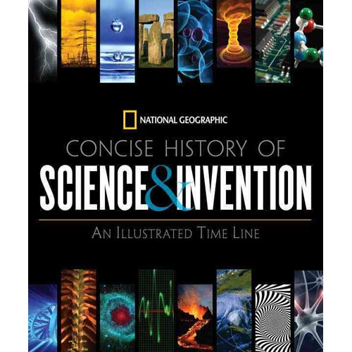 National Geographic Concise History of Science & Invention: An Illustrated Time Line