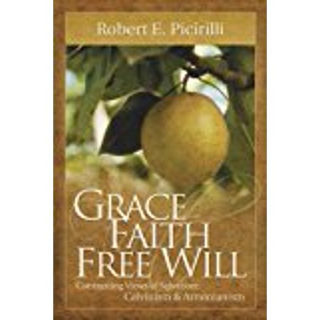 Grace  Faith  Free Will  Contrasting Views Of Salvation  Calvinism And Arminianism