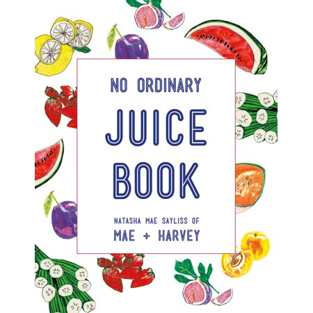 No Ordinary Juice Book : Over 100 Recipes for Juices, Smoothies, Nut Milks and