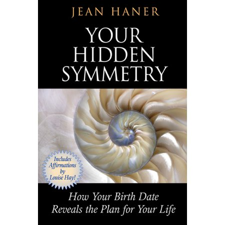 Your Hidden Symmetry : How Your Birth Date Reveals the Plan for Your