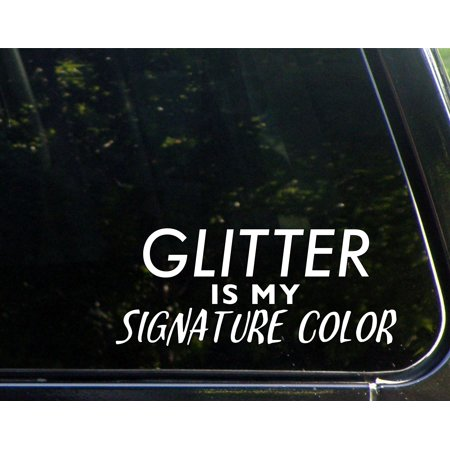 - Glitter Is My Signature Color- 8-1/2