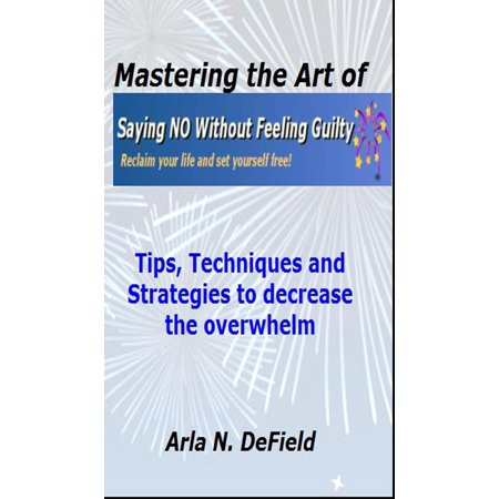 - Mastering the Art of Saying No Without Feeling Guilty - eBook
