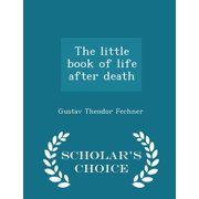 The Little Book of Life After Death - Scholar's Choice Edition (Paperback)