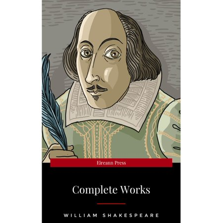 The Complete Works of William Shakespeare (37 plays, 160 sonnets and 5 Poetry Books With Active Table of Contents) - eBook