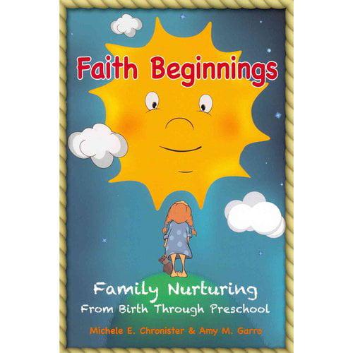Faith Beginnings: Family Nurturing from Birth Through Preschool