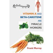 Vitamin A and Beta-Carotene Are Miracle Workers - eBook