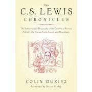 The C.S. Lewis Chronicles : The Indispensable Biography of the Creator of Narnia Full of Little-Known Facts, Events and Miscellany