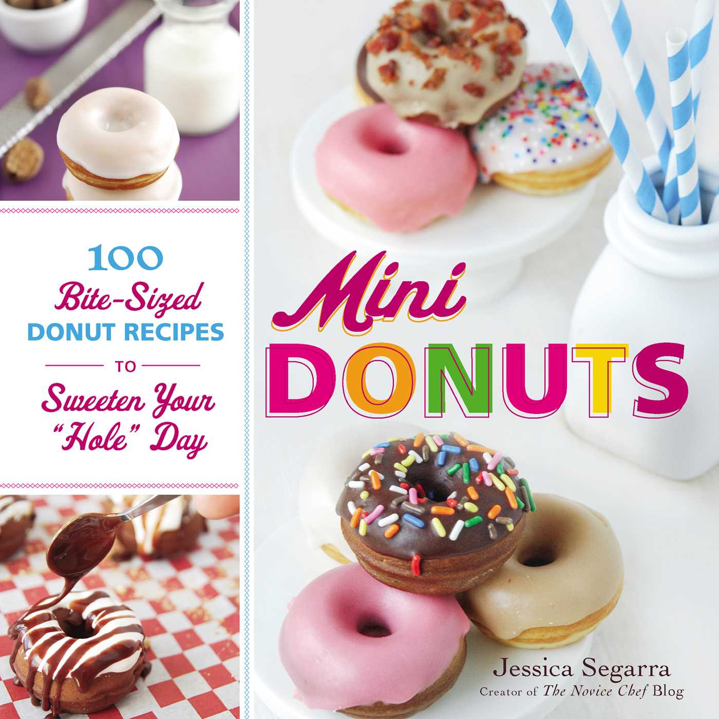 """Mini Donuts : 100 Bite-Sized Donut Recipes to Sweeten Your """"Hole"""" Day"""