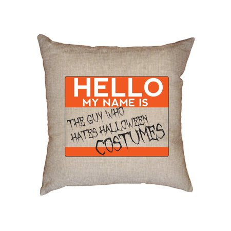 Name Tag: Guy Who Hates Halloween Costumes Decorative Linen Throw Cushion Pillow Case with Insert - Hates Halloween