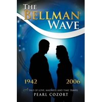 The Bellman Wave : A Tale of Love Madness and Time Travel.