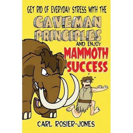 The Caveman Principles  Get Rid Of Everyday Stress And Enjoy Mammoth Success