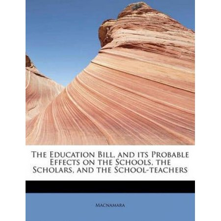 The Education Bill  And Its Probable Effects On The Schools  The Scholars  And The School Teachers