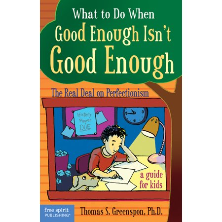 What to Do When Good Enough Isn't Good Enough : The Real Deal on Perfectionism: A Guide for (Humanitarian Needs Assessment The Good Enough Guide)