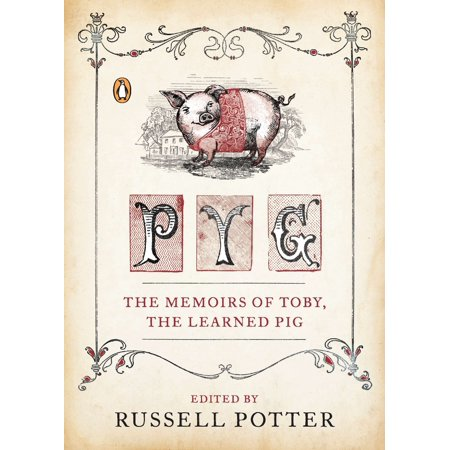 Pyg : The Memoirs of Toby, the Learned Pig (Toby And The Secrets Of The Tree)