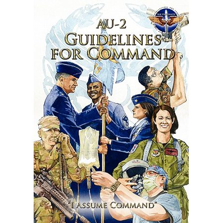 AU-2 Guidelines for Command : A Handbook on the Leadership of Airmen for Air Force Squadron (Air Force Command Badge)
