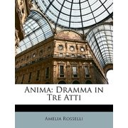 Anima : Dramma in Tre Atti