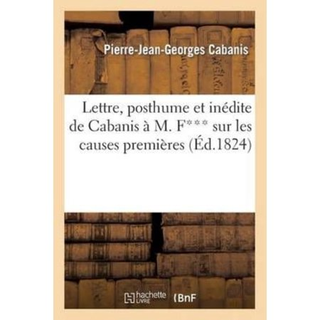 Lettre  Posthume Et Inedite De Cabanis A M  F    Sur Les Causes Premieres