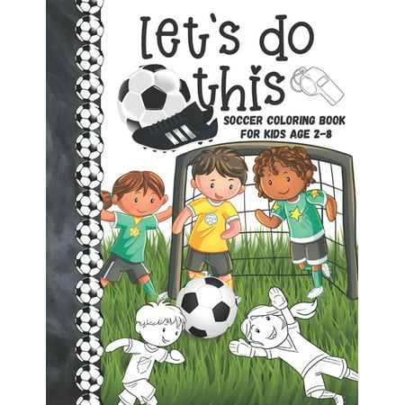 Let's Do This Soccer Coloring Book For Kids Age 2-8: Soccer Players Coloring Book & Sketch Paper Combo Gift For Boys And Girls To Color, Sketch, Paint And Draw In (Paperback)