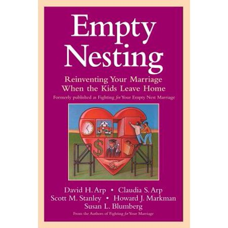 Empty Nesting : Reinventing Your Marriage When the Kids Leave (Best Way To Leave A Marriage)