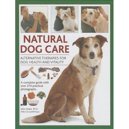 Natural Dog Care : Alternative Therapies for Dog Health and Vitality