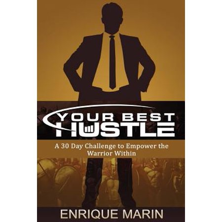 Your Best Hustle : A 30 Day Challenge to Empower the Warrior