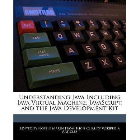 Understanding Java Including Java Virtual Machine  Javascript  And The Java Development Kit