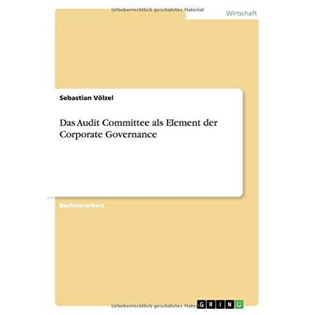 Das Audit Committee Als Element Der Corporate Governance