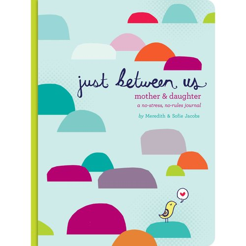 Just Between Us: A No-stress, No-rules Journal for Girls and Their Moms