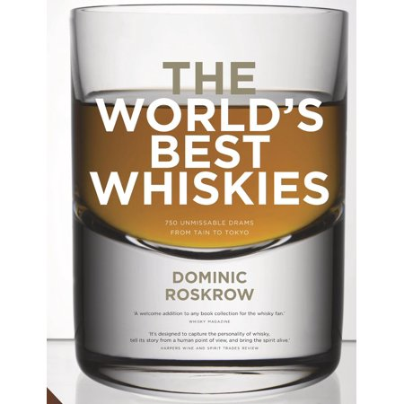 World's Best Whiskies : 750 Unmissable Drams from Tain to