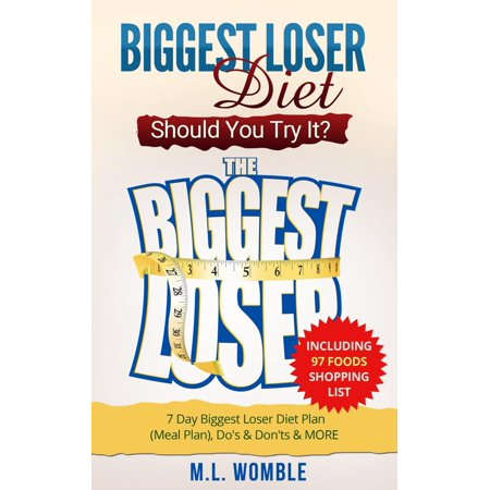 The Biggest Loser Diet: Should You Try It? Including 97 Foods Shopping List, 7 Day Biggest Loser Diet Plan (Meal Plan), Do's & Don'ts & MORE -