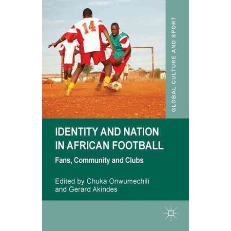 Identity and Nation in African Football: Fans, Community, and Clubs