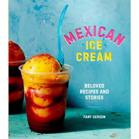 Mexican Ice Cream : Beloved Recipes and Stories