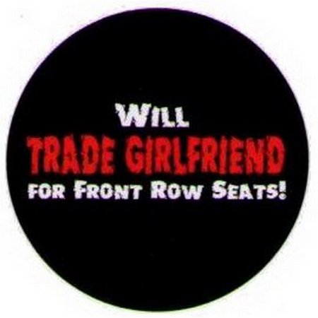 Will Trade Girlfriend For Front Row Seats Button DB3223