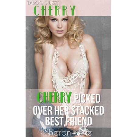 Cherry Picked Over Her Stacked Best Friend -
