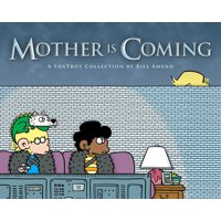 Mother Is Coming : A FoxTrot Collection by Bill Amend