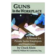 Guns in the Workplace : A Manual for Private Sector Employers and Employees