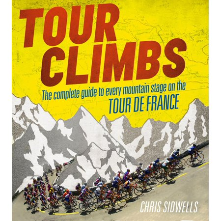 Tour Climbs: The complete guide to every mountain stage on the Tour de France - (Bescherelle Complete Guide To Conjugating 12000 French Verbs)