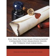 Zug Der Sechstausend Funfhundert Catalonier Und Aragonier Gegen Die Turken Und Griechen...