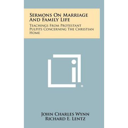 Sermons on Marriage and Family Life : Teachings from Protestant Pulpits  Concerning the Christian Home