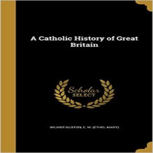 A Catholic History of Great Britain