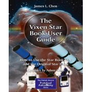 The Vixen Star Book User Guide : How to Use the Star Book Ten and the Original Star Book