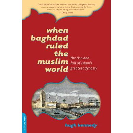 When Baghdad Ruled the Muslim World : The Rise and Fall of Islam's Greatest (Rise And Fall Of The Ming Dynasty)