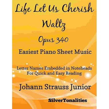 Life Let Us Cherish Waltz Opus 340 Easiest Piano Sheet Music - (A Day In The Life Piano Sheet Music)