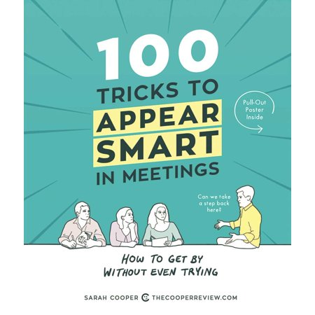 100 Tricks to Appear Smart in Meetings : How to Get By Without Even (Jr Smith Trying To Get The Pipe)